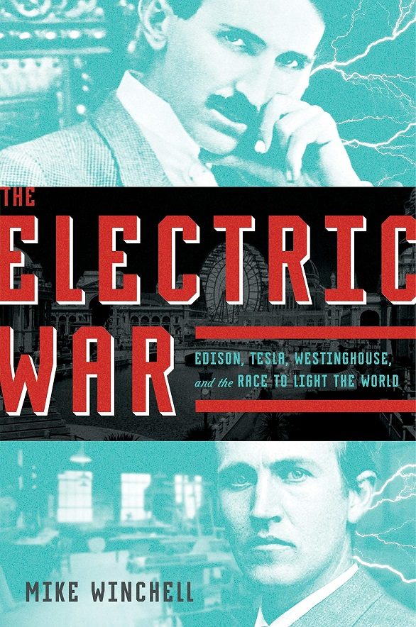 Electric War, The: Edison, Tesla, Westinghouse, and the Race to Light the World