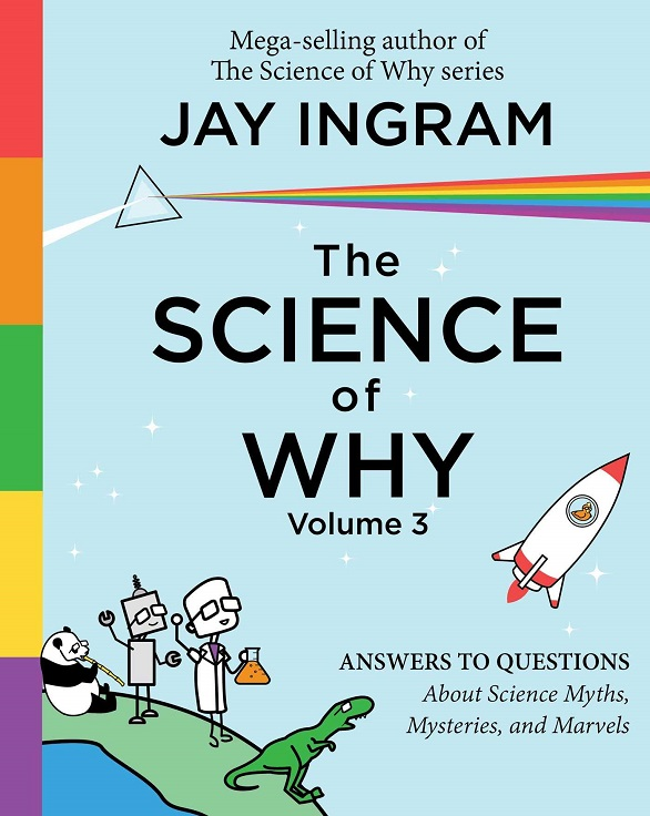 Science of Why, The: Volume 3: Answers to Questions About Science Myths, Mysteries, and Marvels