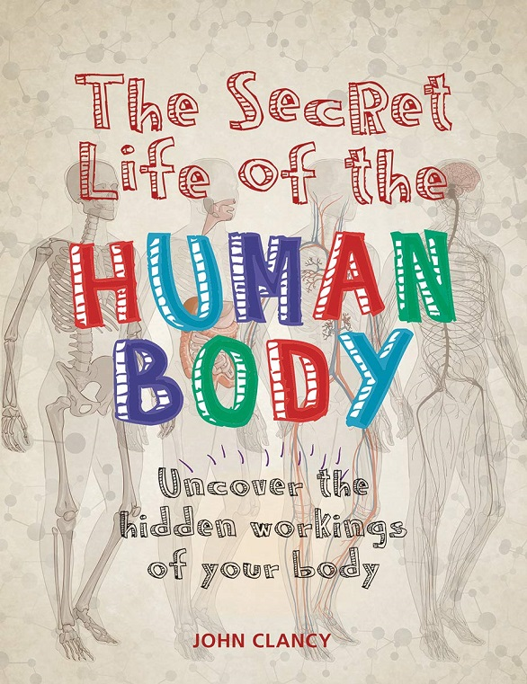 Secret Life of the Human Body, The: Uncover the Hidden Workings of Your Body