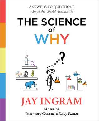 Science of Why, The: Answers to Questions About the World Around Us