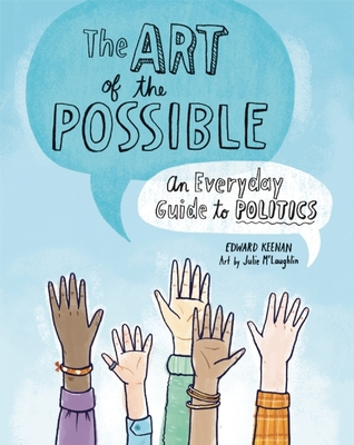 Art of the Possible, The: An Everyday Guide to Politics