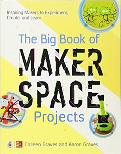 Big Book of Makerspace Projects, The: Inspiring Makers to Experiment, Create, and Learn