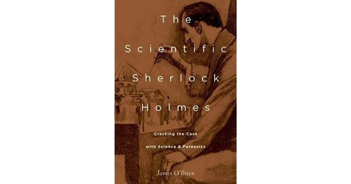 Scientific Sherlock Holmes, The: Cracking the Case with Science and Forensics
