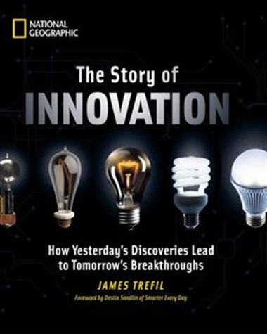 Story of Innovation, The: How Yesterday's Discoveries Lead to Tomorrow's Breakthroughs